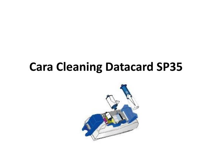 Cara cleaning datacard sp35