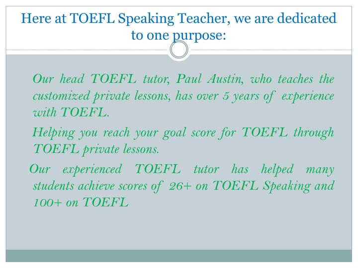 Here at toefl speaking teacher we are dedicated to one purpose