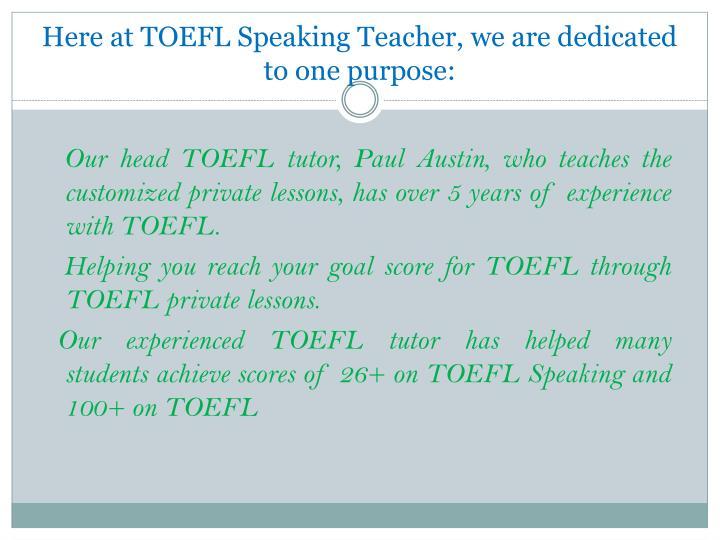 Here at TOEFL Speaking Teacher, we are dedicated to one purpose: