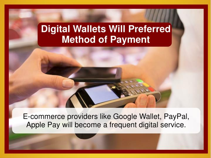 Digital Wallets Will Preferred Method of Payment
