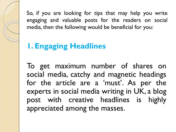 So, if you are looking for tips that may help you write engaging and valuable posts for the readers ...