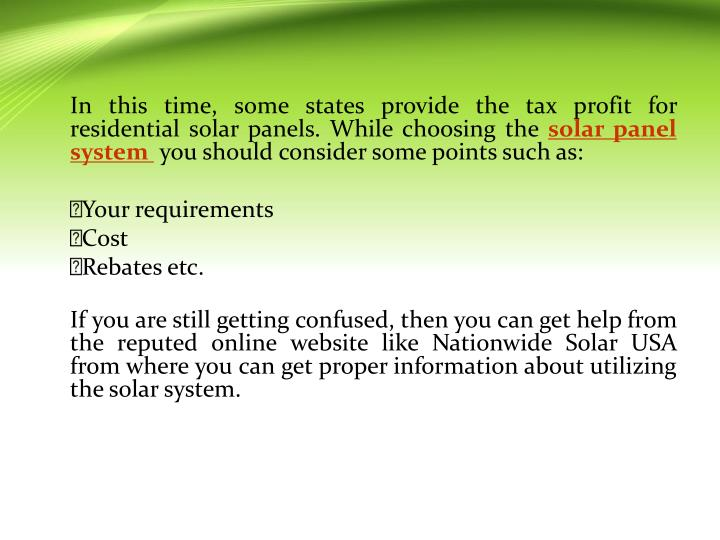In this time, some states provide the tax profit for residential solar panels. While choosing the