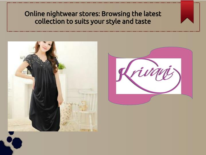 Online nightwear stores: Browsing the latest collection to suits your style and taste