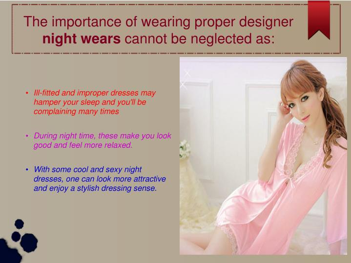 The importance of wearing proper designer night wears cannot be neglected as