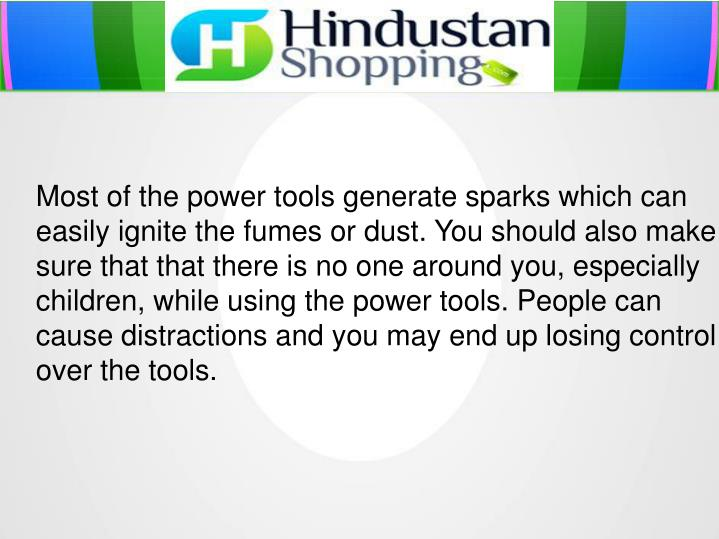 Most of the power tools generate sparks which can