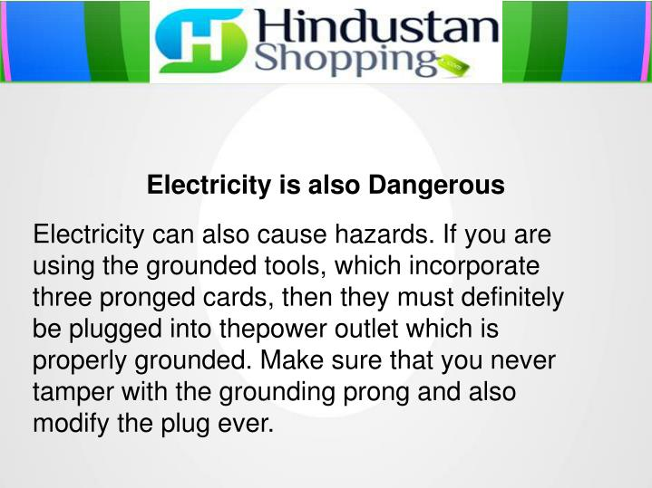 Electricity is also Dangerous