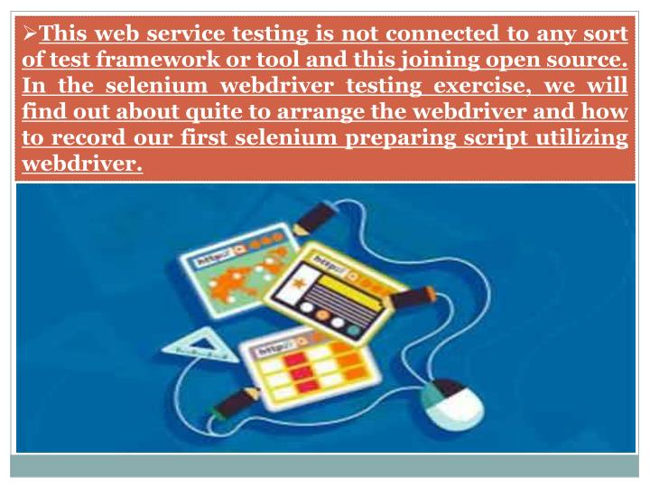 This web service testing is not connected to any sort of test framework or tool and this joining open source. In the selenium