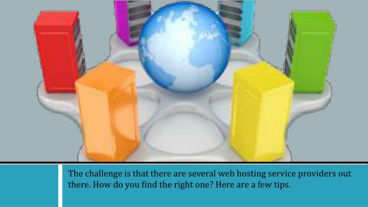 The challenge is that there are several web hosting service providers out there. How do you find the right one? Here are a few tips.