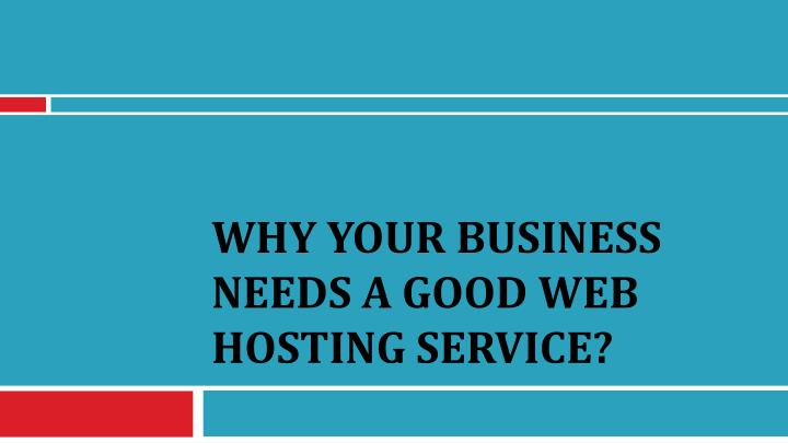 Why your business needs a good web hosting service
