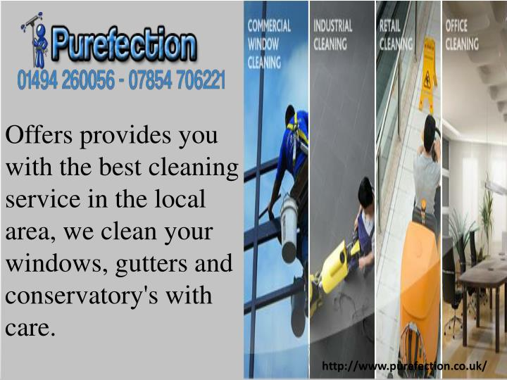 Offers provides you with the best cleaning service in the local area, we clean your windows, gutters and conservatory's with care.