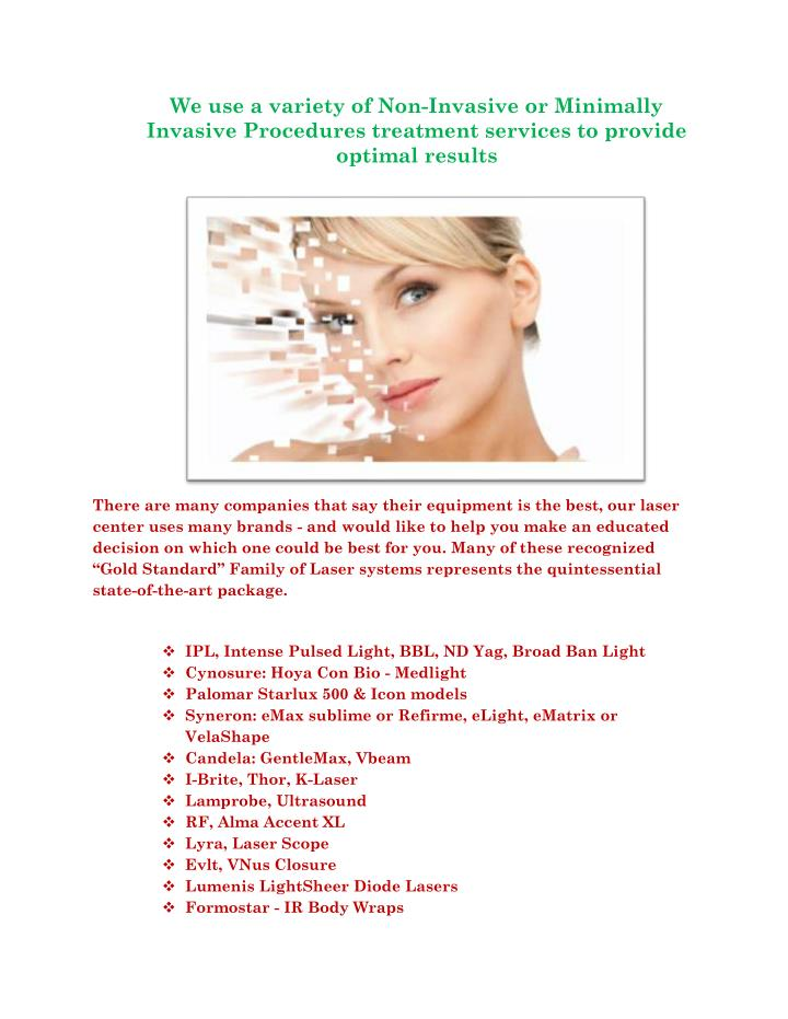 We use a variety of Non-Invasive or Minimally