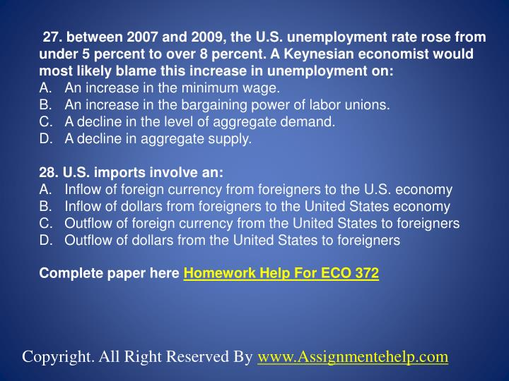 27. between 2007 and 2009, the U.S. unemployment rate rose from under 5 percent to over 8 percent. A Keynesian economist would most likely blame this increase in unemployment on: