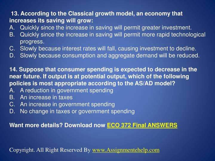 13. According to the Classical growth model, an economy that increases its saving will grow: