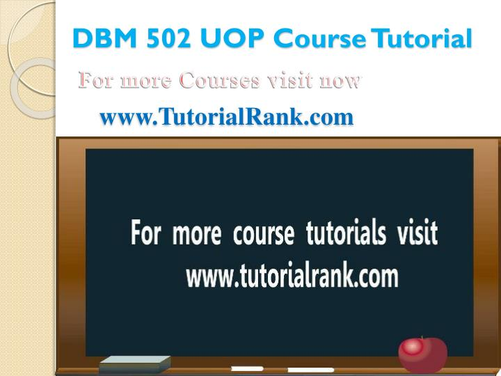 DBM 502 UOP Course Tutorial
