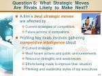 question 5 what strategic moves are rivals likely to make next