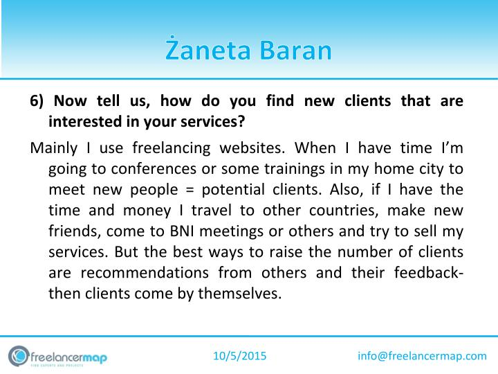 6) Now tell us, how do you find new clients that are