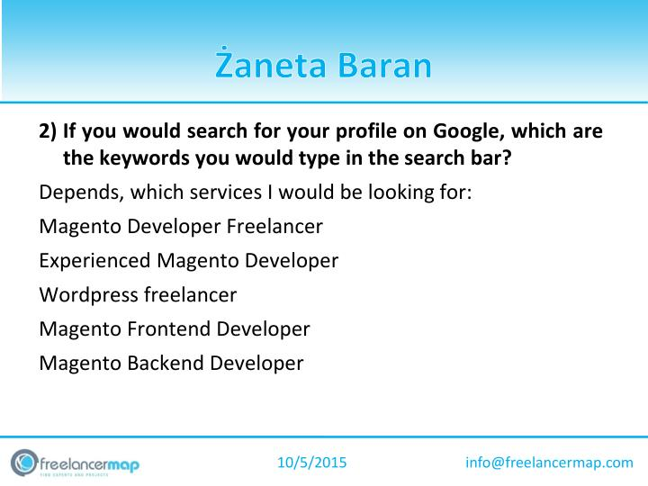 2) If you would search for your profile on Google, which are