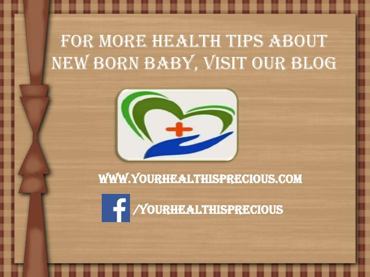 For more Health tips about New Born baby, visit our blog
