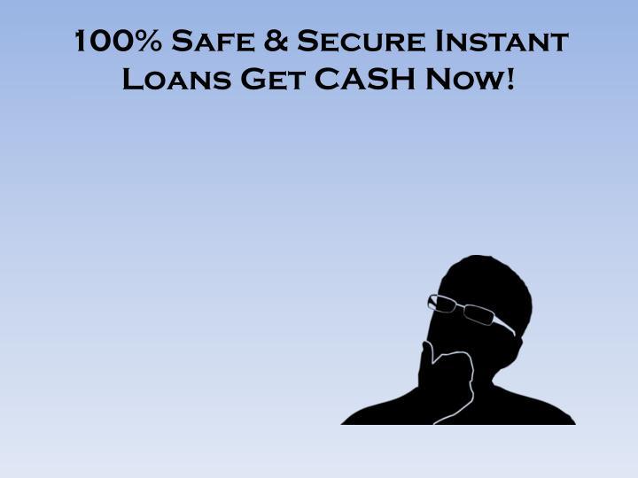 100% Safe & Secure Instant Loans Get CASH Now!