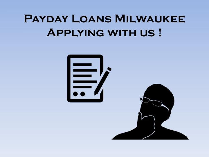 Payday Loans Milwaukee Applying with us !