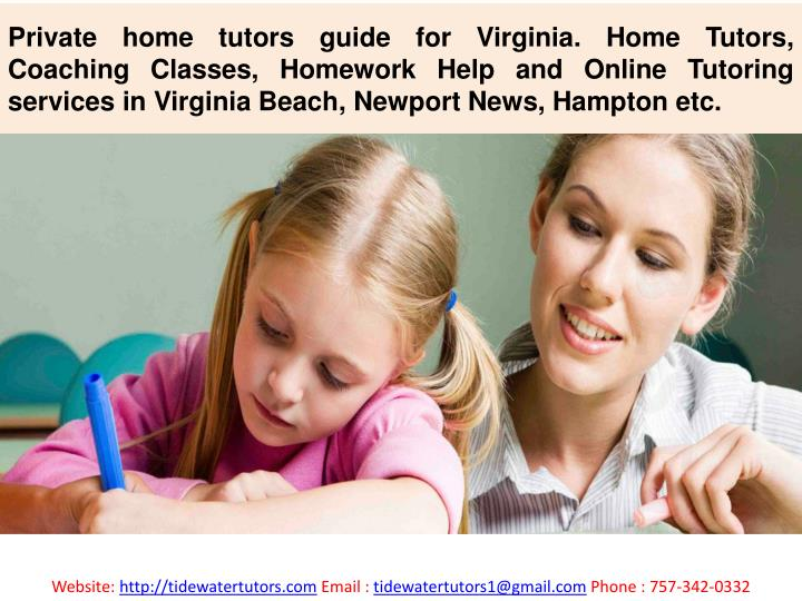Private home tutors guide for Virginia. Home Tutors, Coaching Classes, Homework Help and Online Tutoring services in Virginia Beach, Newport News, Hampton etc.