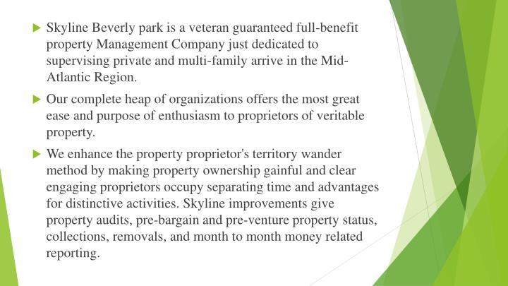 Skyline Beverly park is a veteran guaranteed full-benefit property Management Company just dedicated to supervising private and multi-family arrive in the Mid-Atlantic Region.