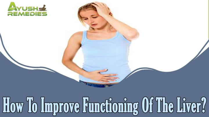 How to improve functioning of the liver