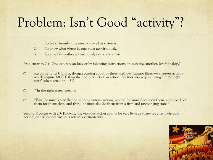 "Problem: Isn't Good ""activity""?"