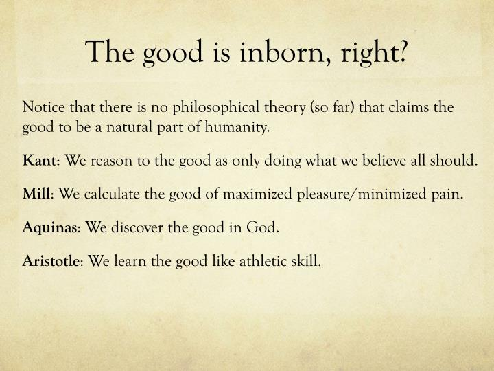 The good is inborn, right?
