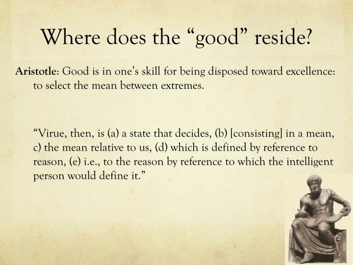 "Where does the ""good"" reside?"