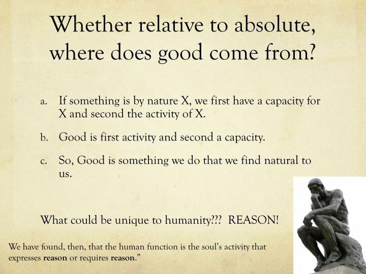 Whether relative to absolute, where does good come from?