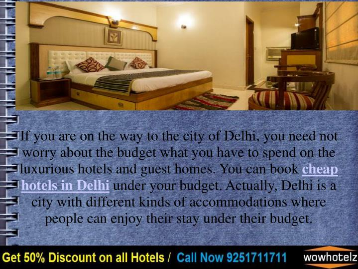 If you are on the way to the city of Delhi, you need not worry about the budget what you have to spe...