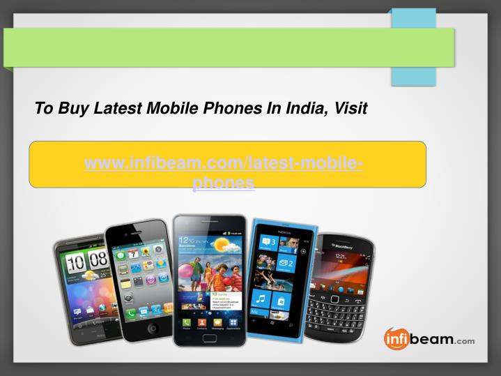 To Buy Latest Mobile Phones In India, Visit