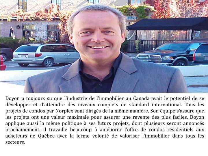 Doyon a toujours su que l'industrie de l'immobilier au Canada avait le potentiel de se développer et d'atteindre des niveaux complets de standard international. Tous les projets de condos par
