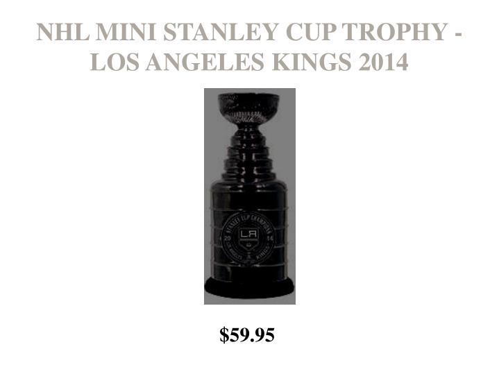 NHL MINI STANLEY CUP TROPHY - LOS ANGELES KINGS 2014