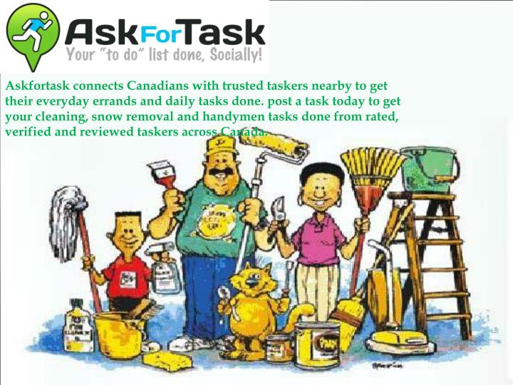 Askfortask connects Canadians with trusted taskers nearby to get their everyday errands and daily ta...