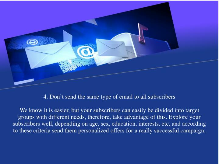 4. Don`t send the same type of email to all subscribers