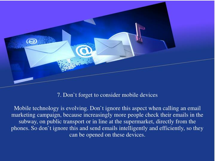 7. Don`t forget to consider mobile devices