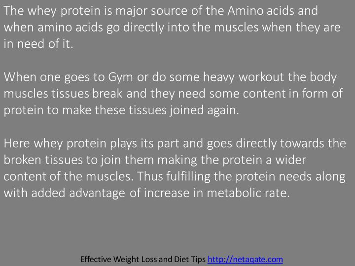 The whey protein is major source of the Amino acids and