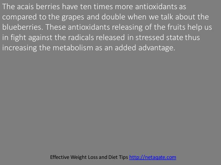 The acais berries have ten times more antioxidants as