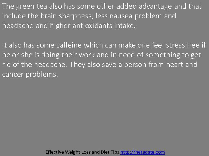 The green tea also has some other added advantage and that