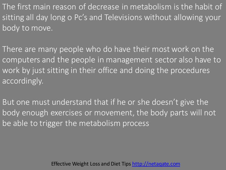 The first main reason of decrease in metabolism is the habit of