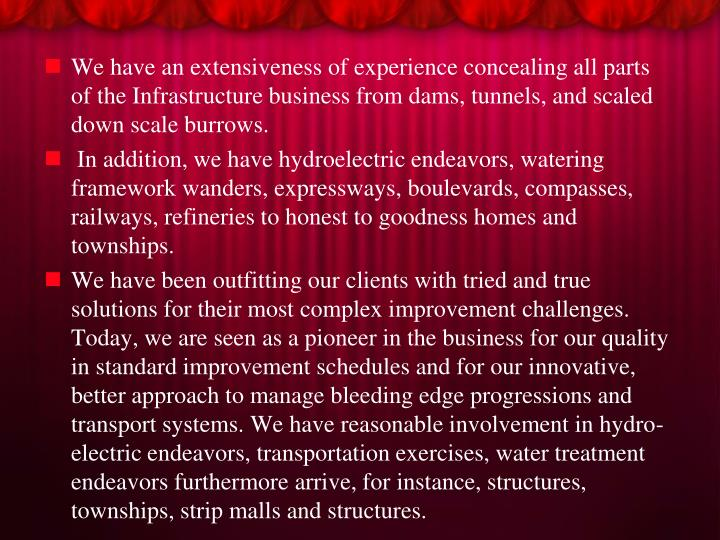 We have an extensiveness of experience concealing all parts of the Infrastructure business from dams...