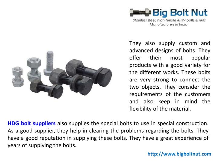 They also supply custom and advanced designs of bolts. They offer their most popular products with a...