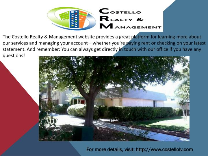 The Costello Realty & Management website provides a great platform for learning more about our servi...