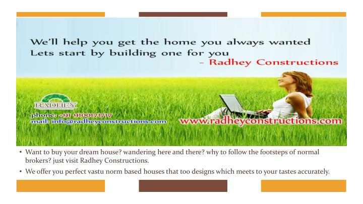 Want to buy your dream house? wandering here and there? why to follow the footsteps of normal brokers? just visit Radhey Constructions.