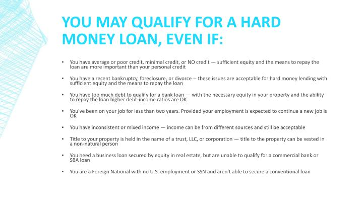 You may qualify for a Hard Money loan, even if: