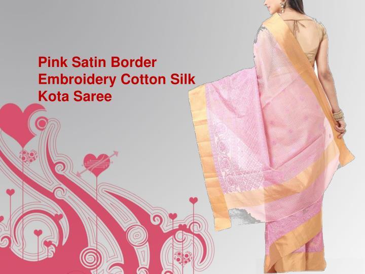 Pink Satin Border Embroidery Cotton Silk Kota Saree