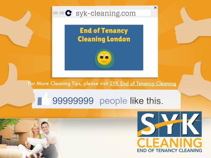 For More Cleaning Tips, please visit SYK End of Tenancy Cleaning