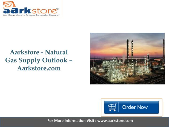 Aarkstore natural gas supply outlook aarkstore com